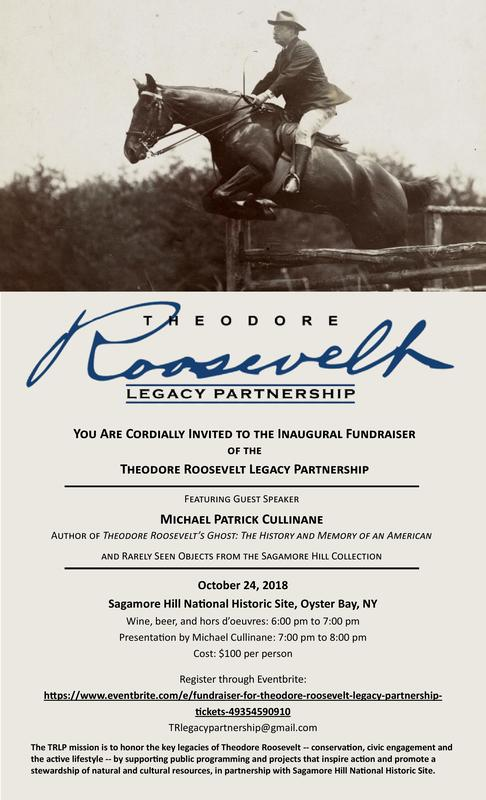 You Are Cordially Invited to the Inaugural Fundraiser of the Theodore Roosevelt Legacy Partnership! Featuring Guest Speaker Michael Patrick Cullinane, Author of